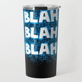 Blah blah blah Travel Mug