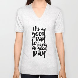 Printable Quote,it's A Good Day To Have A Good Day, Funny Print,Quote Prints,Typography Print Unisex V-Neck