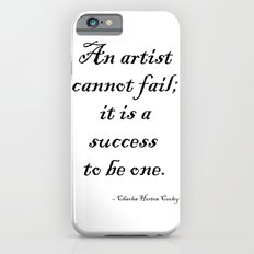 An artist cannot fail; it is a success to be one. iPhone 6s Slim Case