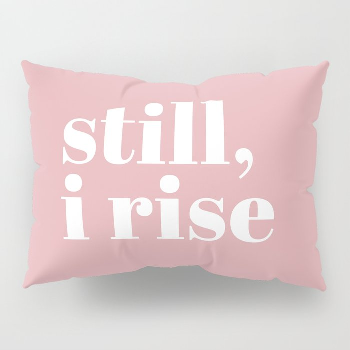 still I rise VIII Pillow Sham