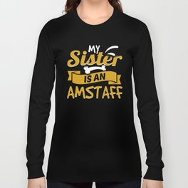 My Sister Is An AmStaff Long Sleeve T-shirt