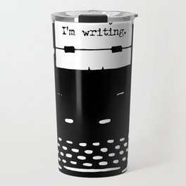 Go Away. I'm Writing. Travel Mug