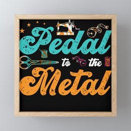 Pedal To The Metal Sewing Machine Tailor Framed Mini Art Print