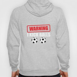 Warning I Kick Balls Funny Soccer Athlete T-Shirt Hoody