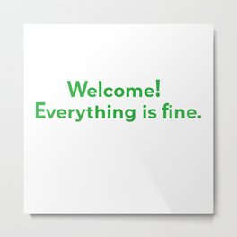 welcome! everything is fine. Metal Print