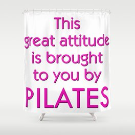 This Great Attitude Is Brought To You by Pilates Shower Curtain