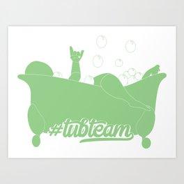 Bath Time #tubteam Art Print