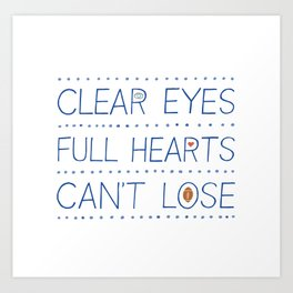 Clear Eyes, Full Hearts, Can't Lose Art Print