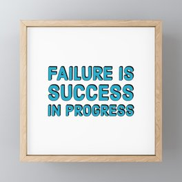 FAILURE IS SUCCESS IN PROGRESS Framed Mini Art Print
