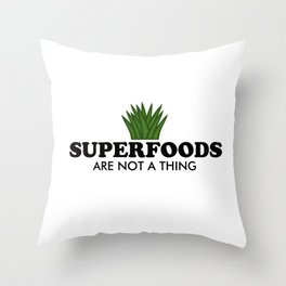 Superfoods Are Not A Thing Throw Pillow