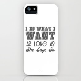 BDSM Submissive Gift for Subs I Do What She Says Gift iPhone Case