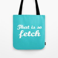 mean girls Tote Bags featuring Mean Girls #3 – Fetch by Enyalie