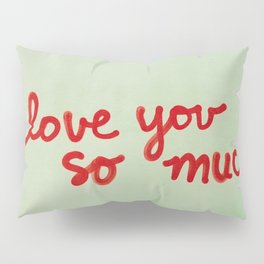 I Love You So Much Pillow Sham