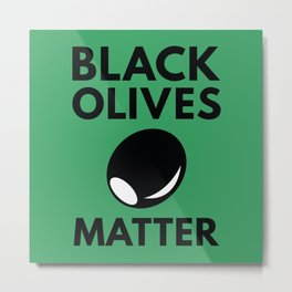Black Olives Matter Metal Print
