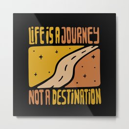 Life is a Journey not a Destination Metal Print