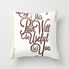Someday This Pain Will Be Useful To You Throw Pillow