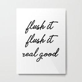 flush it real good Metal Print