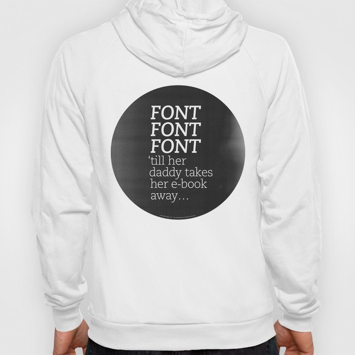 Font Font Font 'till her daddy takes her e-book away Hoody