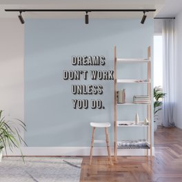Dreams Don't Work Unless You Do Blue Wall Mural