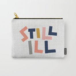 Still Ill Carry-All Pouch