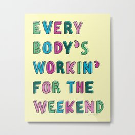Everybody's working for the weekend Metal Print