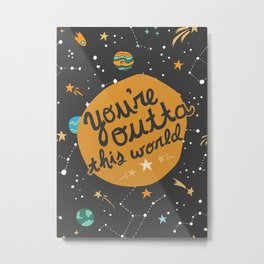 You're Outta This World Metal Print