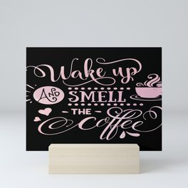 Wake Up And Smell The Coffee Caffeine Lovers Mini Art Print
