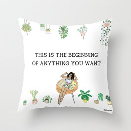 This is the beginning of anything you want Throw Pillow