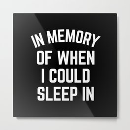 In Memory Of When I Could Sleep In Metal Print