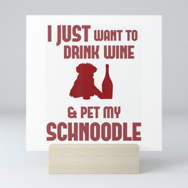 FUNNY DRINK WINE AND PET MY SCHNOODLE T-SHIRT Pet Dog Lovers Mini Art Print