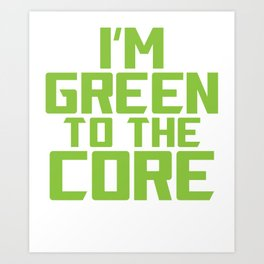 I'm Green to The Core Recycling Environmentalist Art Print