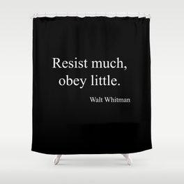 Resist much, obey little Shower Curtain