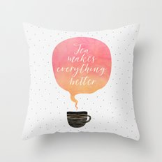 Tea Makes Everything Better Throw Pillow