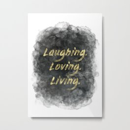 Laughing. Loving. Living. (gold on charcoal) Metal Print