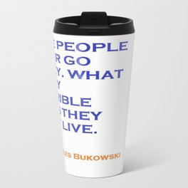Charles Bukowski Crazy Quote Travel Mug