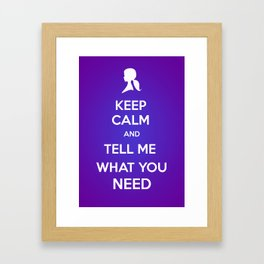 Keep Calm and Tell Me What You Need Framed Art Print
