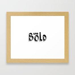 Live boldly Framed Art Print