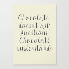 Chocolate understands, inspiration quote, coffeehouse, bar, restaurant, home decor, interior design Canvas Print