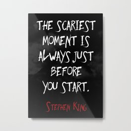 """The scariest moment is always just before you start."" - Stephen King Metal Print"