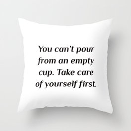 Take care of yourself first Throw Pillow