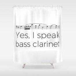 I speak bass clarinet Shower Curtain