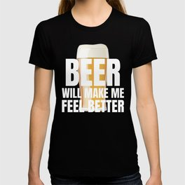 Beer Will Make Me Feel Better Funny Craft Beer Drinking T-shirt