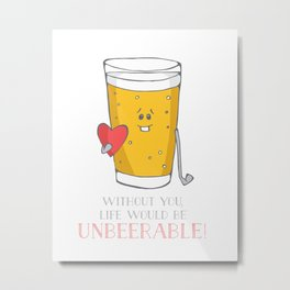 Life Would be Unbeerable! Metal Print