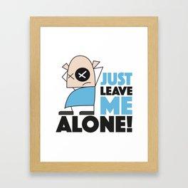 Just leave me alone! Framed Art Print