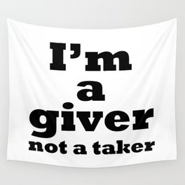 I'm a giver, not a taker Wall Tapestry