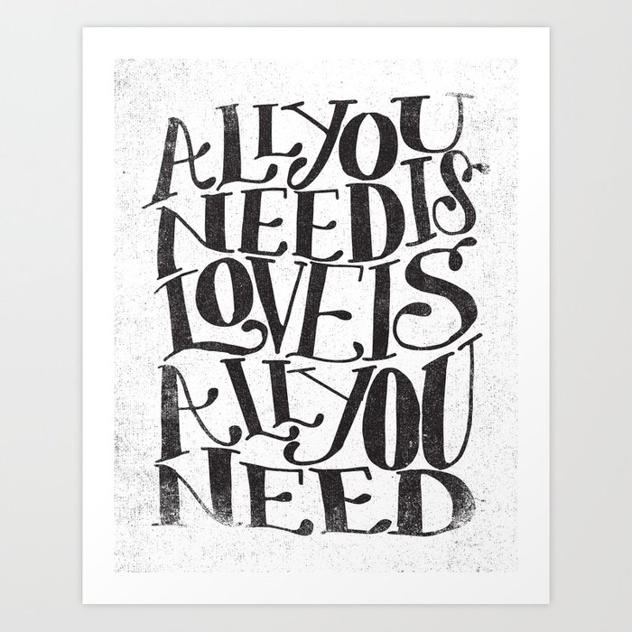 ALL YOU NEED IS LOVE IS ALL YOU NEED Art Print