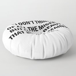 I don't think of all the misery, but of the beauty that still remains. Floor Pillow