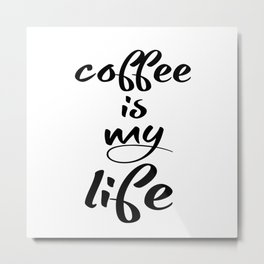 coffee is my life Metal Print
