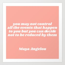 you can decide - maya angelou quote Art Print