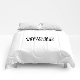 Catch flights not feelings Comforters